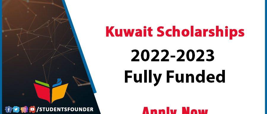 Kuwait Scholarships 2022-2023 | Fully Funded
